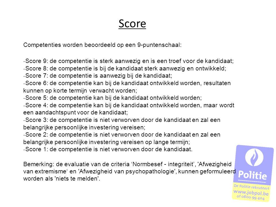 Score Competenties worden beoordeeld op een 9-puntenschaal: ‐ Score 9: de competentie is sterk aanwezig en is een troef voor de kandidaat; ‐ Score 8: