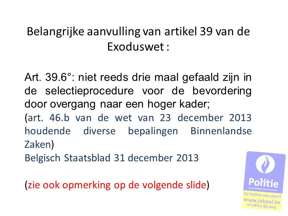 Belangrijke aanvulling van artikel 39 van de Exoduswet : Art. 39.6°: niet reeds drie maal gefaald zijn in de selectieprocedure voor de bevordering doo