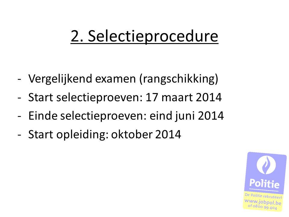 2. Selectieprocedure -Vergelijkend examen (rangschikking) -Start selectieproeven: 17 maart 2014 -Einde selectieproeven: eind juni 2014 -Start opleidin