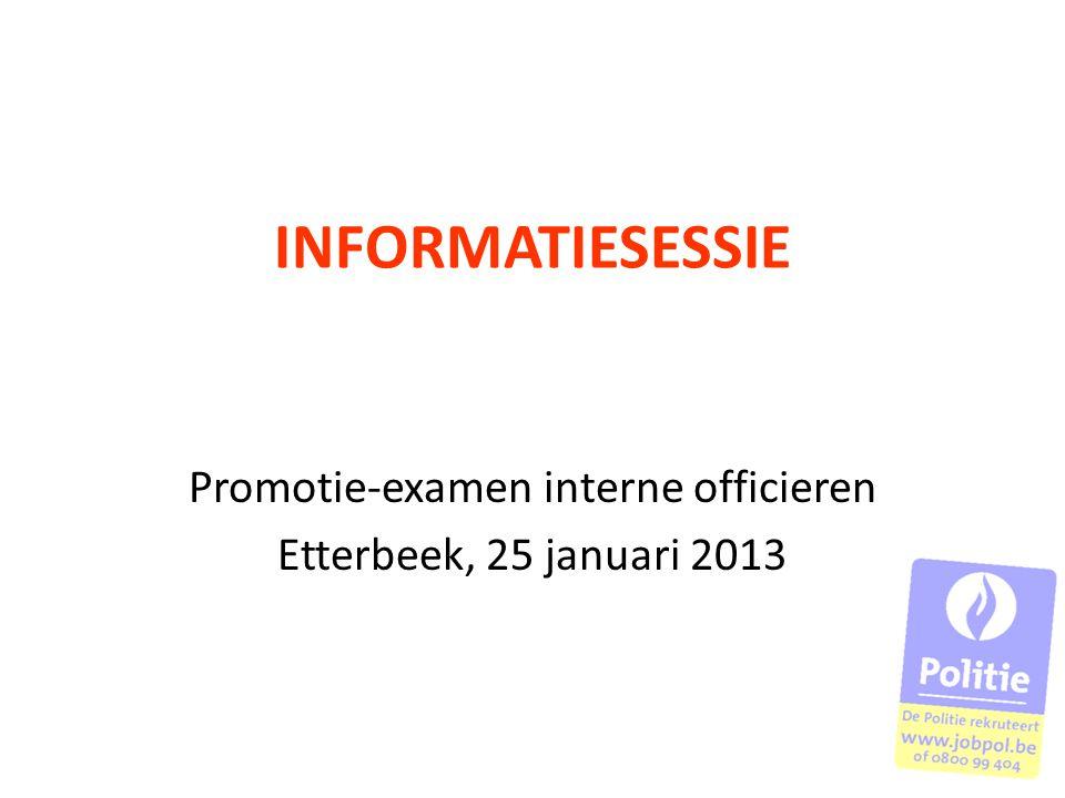 INFORMATIESESSIE Promotie-examen interne officieren Etterbeek, 25 januari 2013