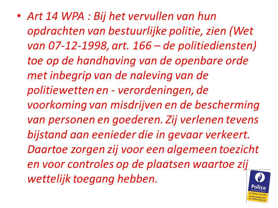 Art 14 WPA : Bij het vervullen van hun opdrachten van bestuurlijke politie, zien (Wet van 07-12-1998, art. 166 – de politiediensten) toe op de handhav