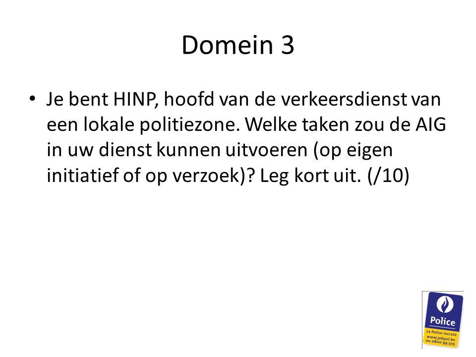 Domein 3 Je bent HINP, hoofd van de verkeersdienst van een lokale politiezone. Welke taken zou de AIG in uw dienst kunnen uitvoeren (op eigen initiati