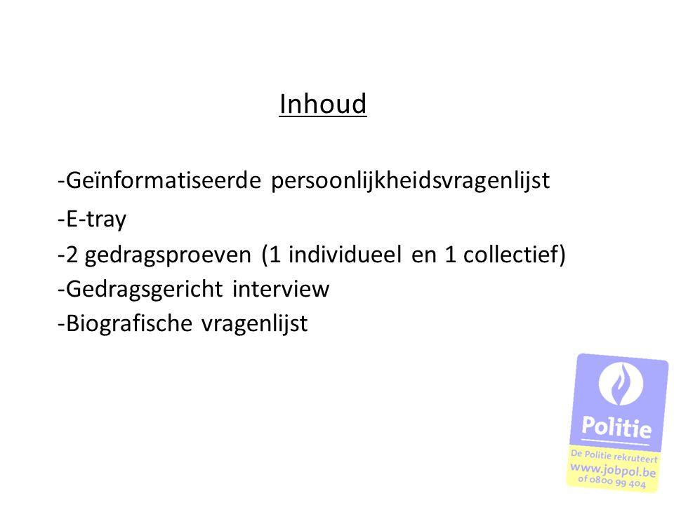 Inhoud ‐Geïnformatiseerde persoonlijkheidsvragenlijst ‐E-tray ‐2 gedragsproeven (1 individueel en 1 collectief) ‐Gedragsgericht interview ‐Biografisch