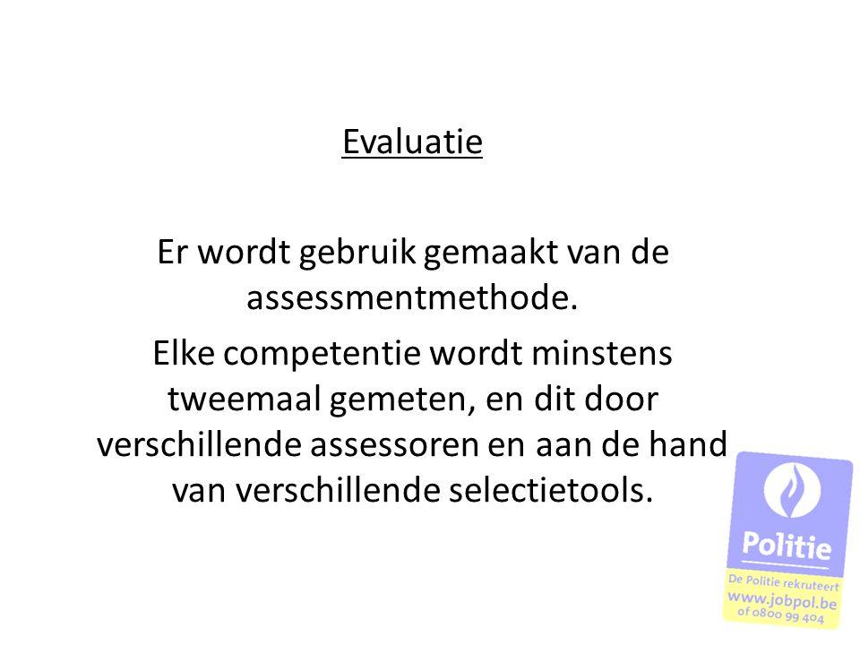 Evaluatie Er wordt gebruik gemaakt van de assessmentmethode. Elke competentie wordt minstens tweemaal gemeten, en dit door verschillende assessoren en