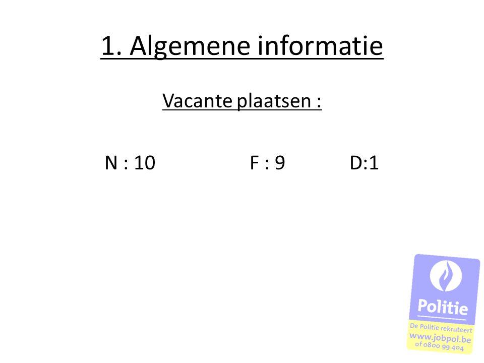 1. Algemene informatie Vacante plaatsen : N : 10F : 9 D:1