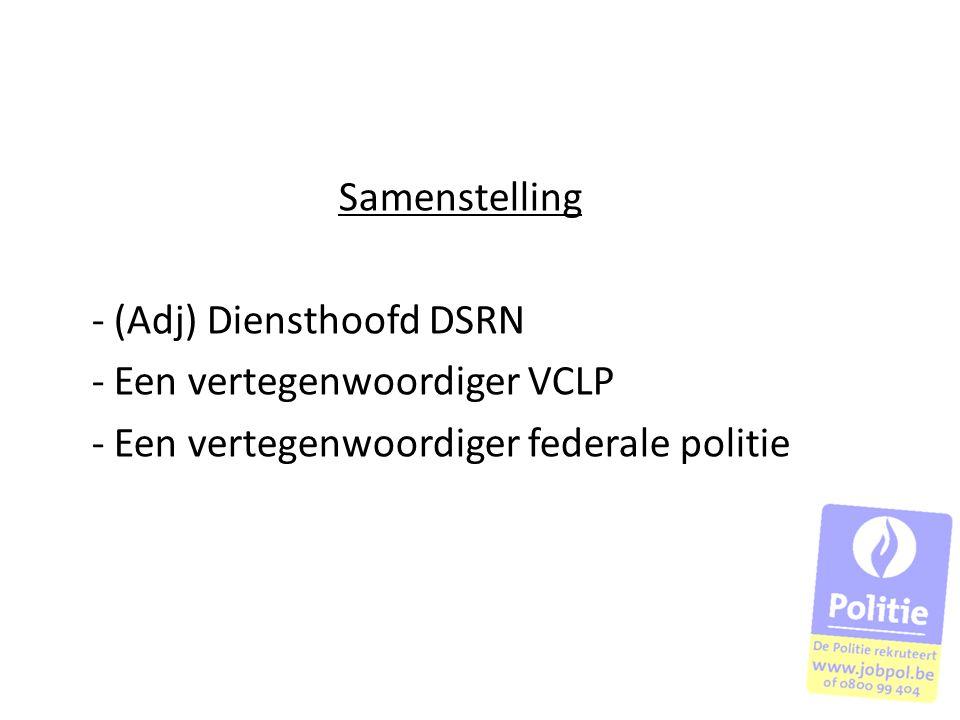 Samenstelling - (Adj) Diensthoofd DSRN - Een vertegenwoordiger VCLP - Een vertegenwoordiger federale politie