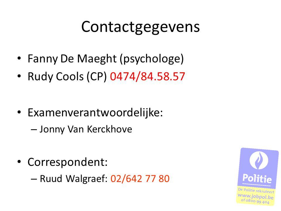 Contactgegevens Fanny De Maeght (psychologe) Rudy Cools (CP) 0474/84.58.57 Examenverantwoordelijke: – Jonny Van Kerckhove Correspondent: – Ruud Walgra