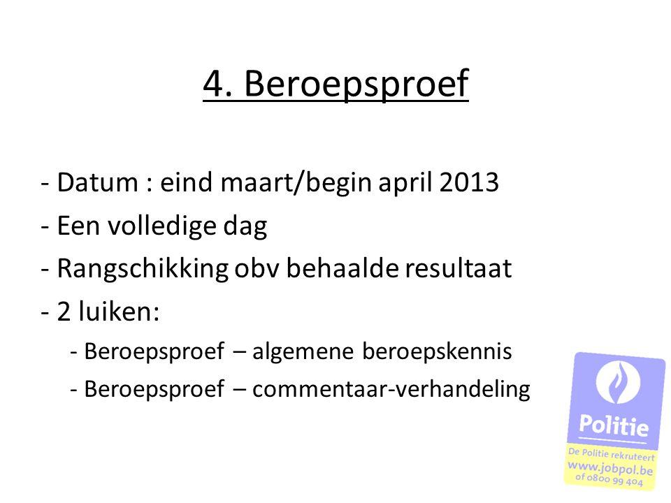 4. Beroepsproef - Datum : eind maart/begin april 2013 - Een volledige dag - Rangschikking obv behaalde resultaat - 2 luiken: - Beroepsproef – algemene