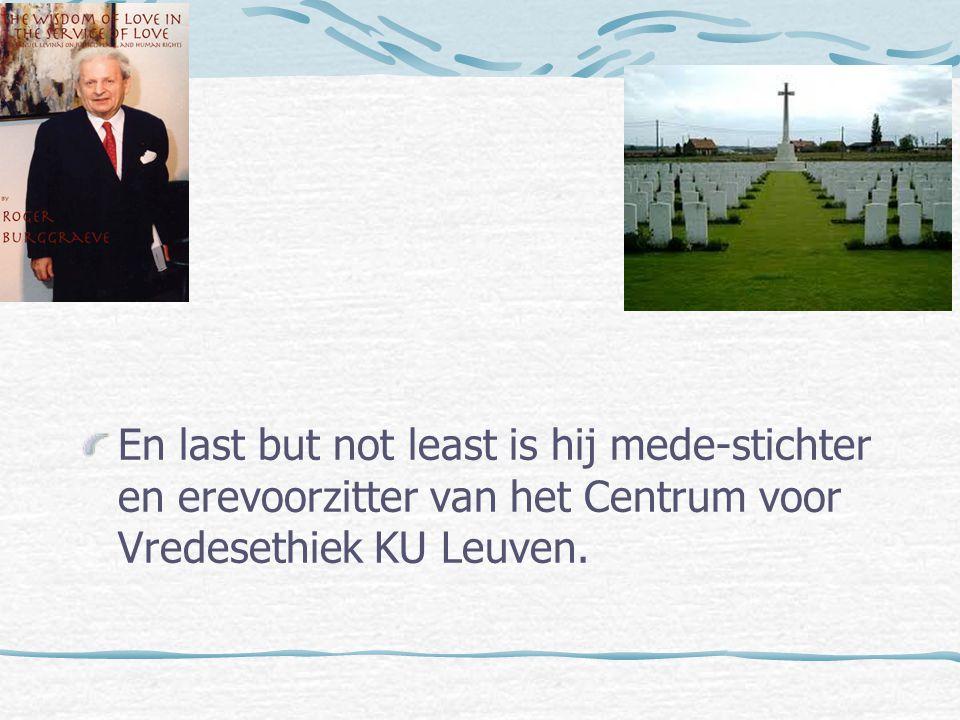 En last but not least is hij mede-stichter en erevoorzitter van het Centrum voor Vredesethiek KU Leuven.