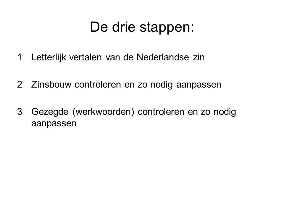 1 Letterlijk vertalen van de Nederlandse zin Belangrijk bij deze stap is je eigen woordenschat Ken je een woord niet.