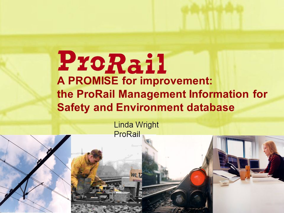 A PROMISE for improvement: the ProRail Management Information for Safety and Environment database Linda Wright ProRail