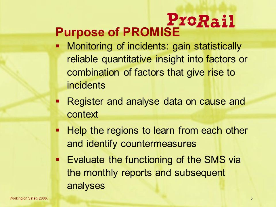 5 Purpose of PROMISE  Monitoring of incidents: gain statistically reliable quantitative insight into factors or combination of factors that give rise