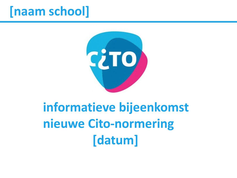 [naam school] informatieve bijeenkomst nieuwe Cito-normering [datum]