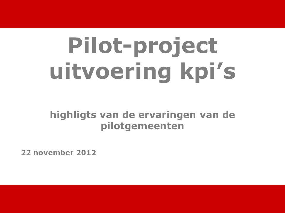 Pilot-project uitvoering kpi's highligts van de ervaringen van de pilotgemeenten 22 november 2012