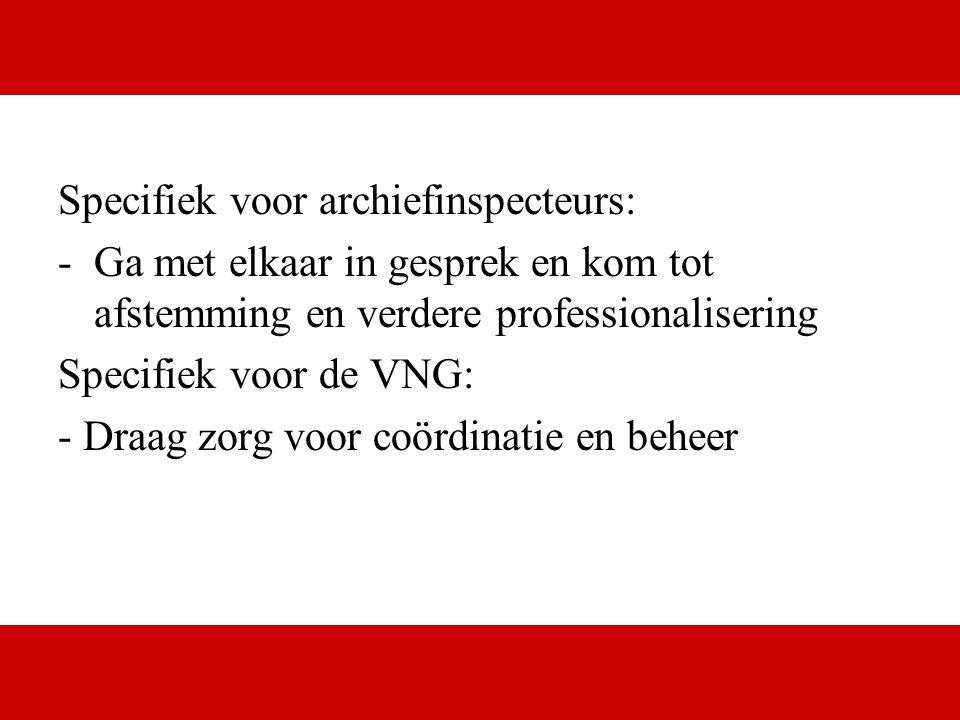 www.digital.nl Specifiek voor archiefinspecteurs: -Ga met elkaar in gesprek en kom tot afstemming en verdere professionalisering Specifiek voor de VNG: - Draag zorg voor coördinatie en beheer