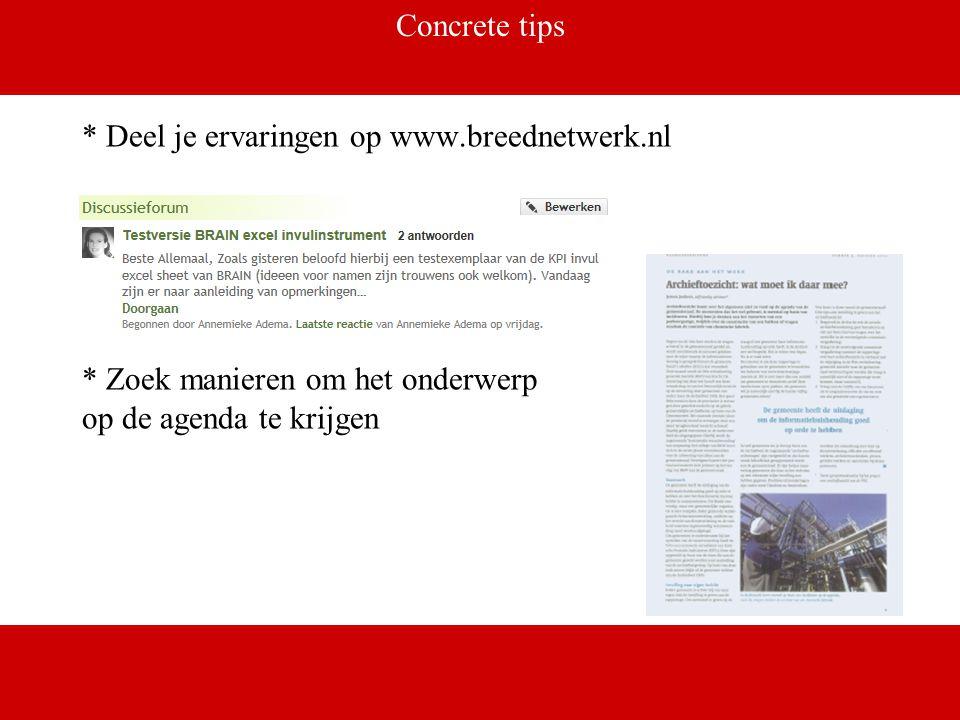 Concrete tips * Deel je ervaringen op www.breednetwerk.nl * Zoek manieren om het onderwerp op de agenda te krijgen