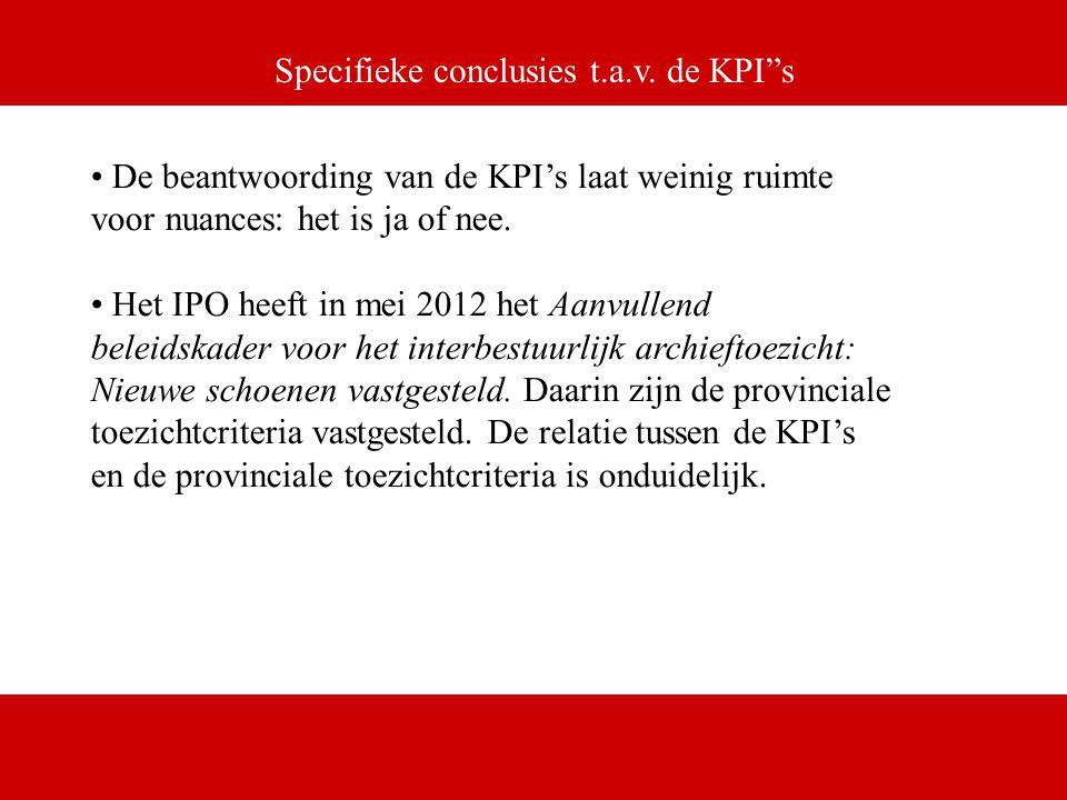"""Specifieke conclusies t.a.v. de KPI""""s De beantwoording van de KPI's laat weinig ruimte voor nuances: het is ja of nee. Het IPO heeft in mei 2012 het A"""