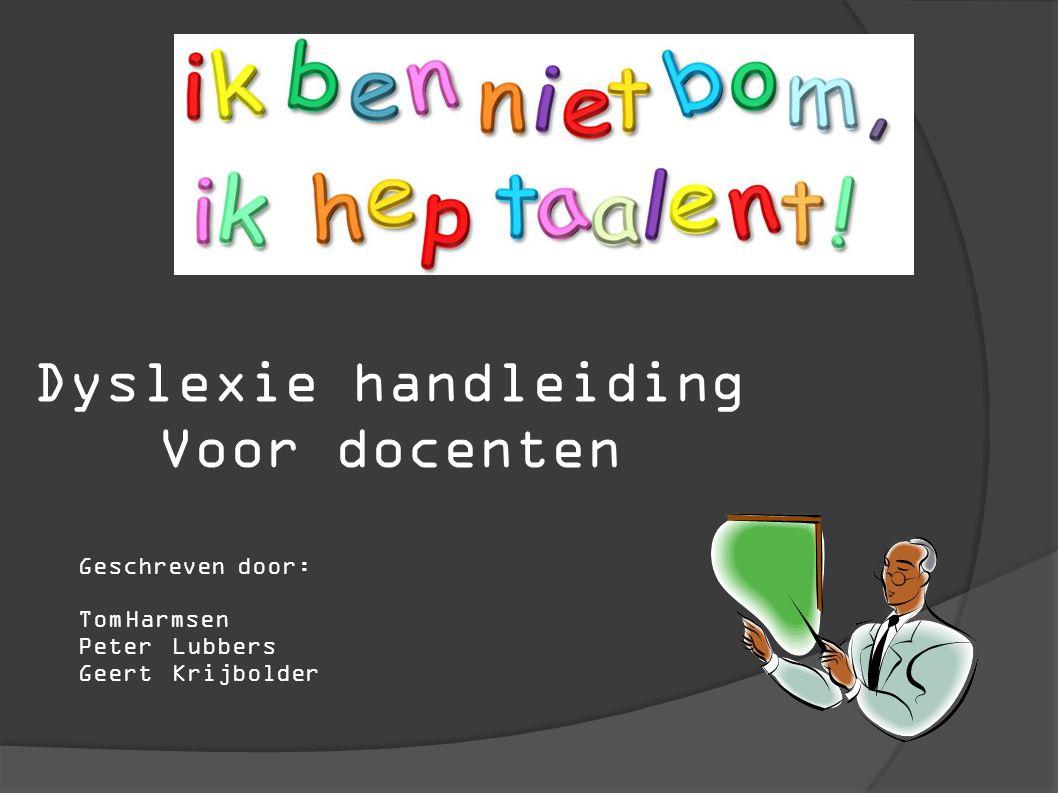 Dyslexie handleiding Voor docenten Geschreven door: TomHarmsen PeterLubbers GeertKrijbolder
