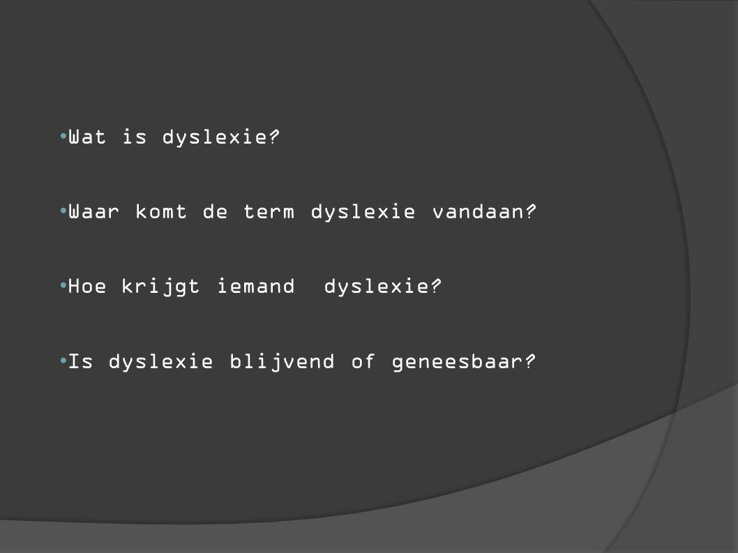 Wat is dyslexie? Waar komt de term dyslexie vandaan? Hoe krijgt iemand dyslexie? Is dyslexie blijvend of geneesbaar?