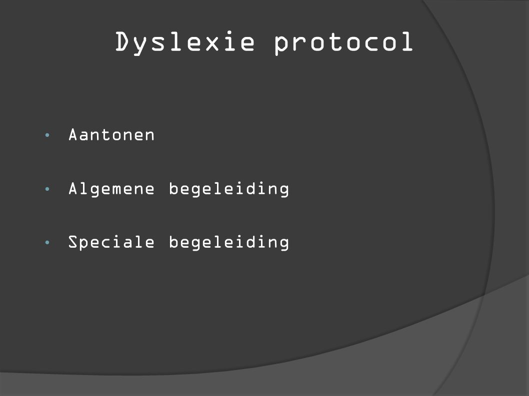 Dyslexie protocol Aantonen Algemene begeleiding Speciale begeleiding
