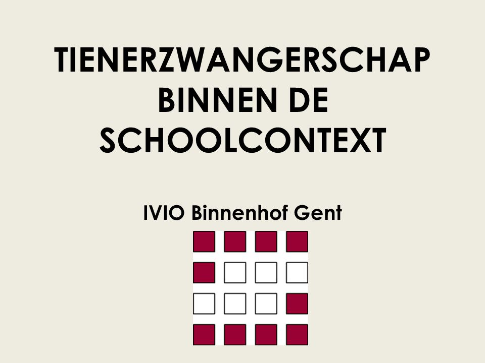 TIENERZWANGERSCHAP BINNEN DE SCHOOLCONTEXT IVIO Binnenhof Gent