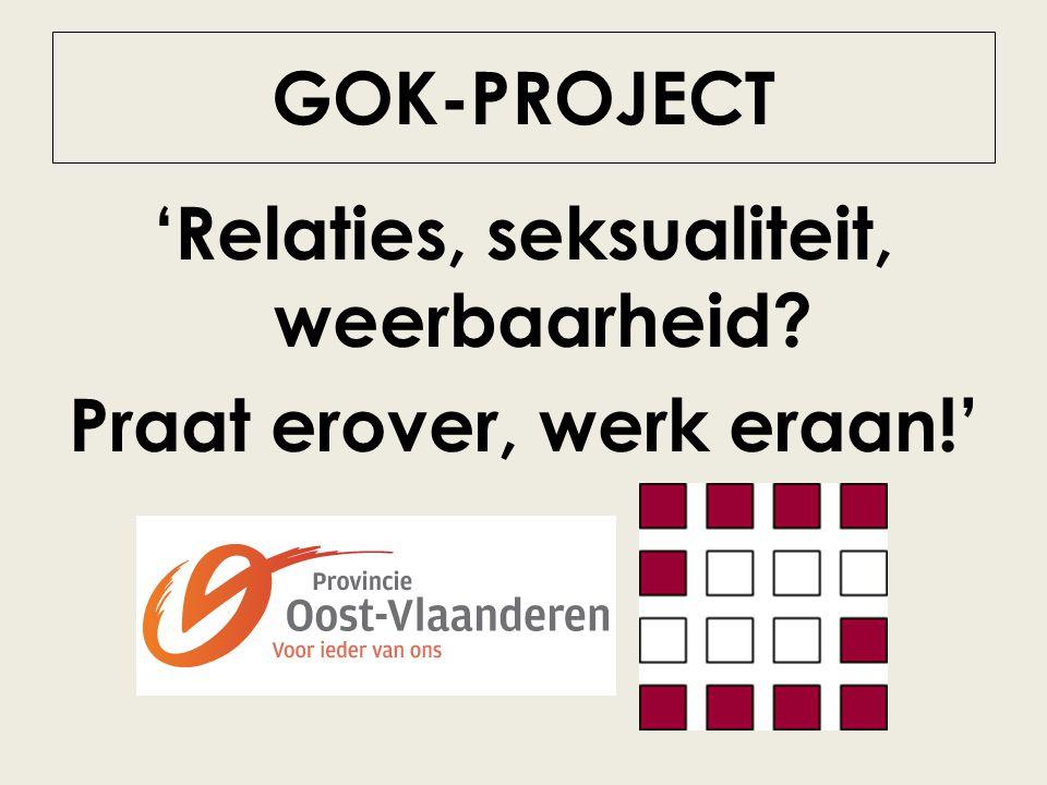 GOK-PROJECT 'Relaties, seksualiteit, weerbaarheid? Praat erover, werk eraan!'