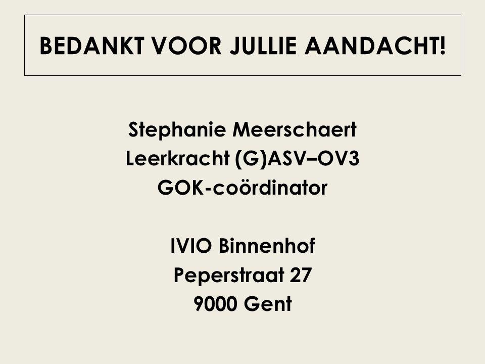 BEDANKT VOOR JULLIE AANDACHT! Stephanie Meerschaert Leerkracht (G)ASV–OV3 GOK-coördinator IVIO Binnenhof Peperstraat 27 9000 Gent