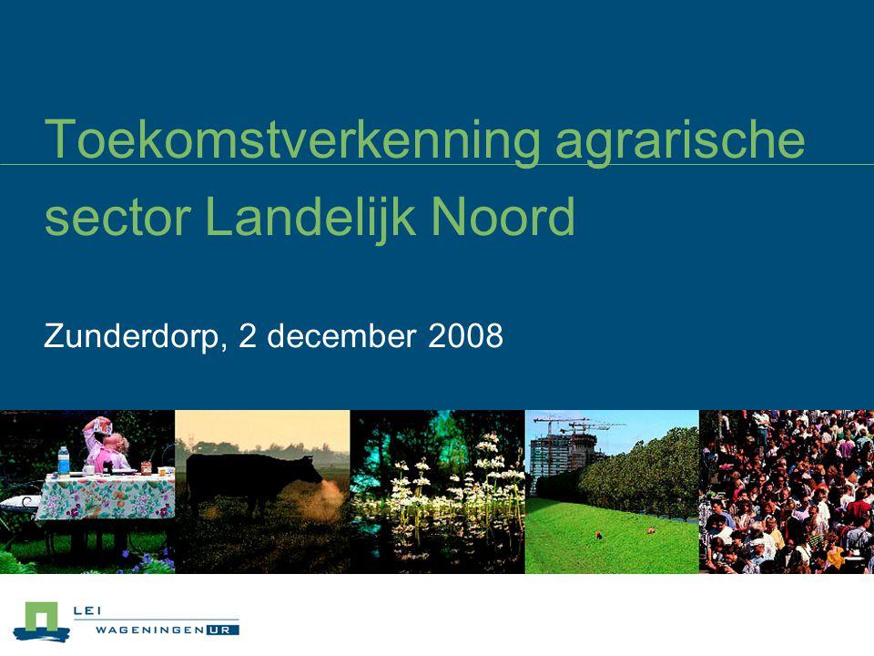 Probleemstelling Hoe staan de huidige agrarische bedrijven in het gebied Landelijk Noord er voor.