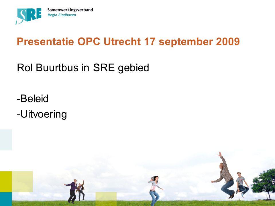 Presentatie OPC Utrecht 17 september 2009 Rol Buurtbus in SRE gebied -Beleid -Uitvoering