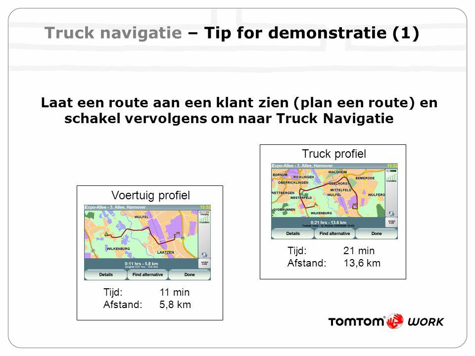 Truck navigatie – Tip for demonstratie (1) Laat een route aan een klant zien (plan een route) en schakel vervolgens om naar Truck Navigatie Voertuig p