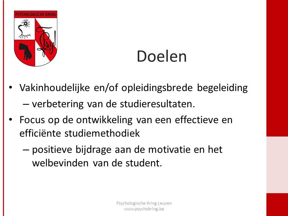 Doelen Psychologische Kring Leuven www.psychokring.be Vakinhoudelijke en/of opleidingsbrede begeleiding – verbetering van de studieresultaten.
