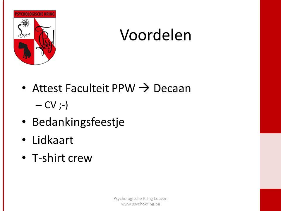 Voordelen Psychologische Kring Leuven www.psychokring.be Attest Faculteit PPW  Decaan – CV ;-) Bedankingsfeestje Lidkaart T-shirt crew