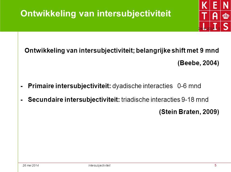 5 24-9-2014   5 Ontwikkeling van intersubjectiviteit Ontwikkeling van intersubjectiviteit; belangrijke shift met 9 mnd (Beebe, 2004) - Primaire inters