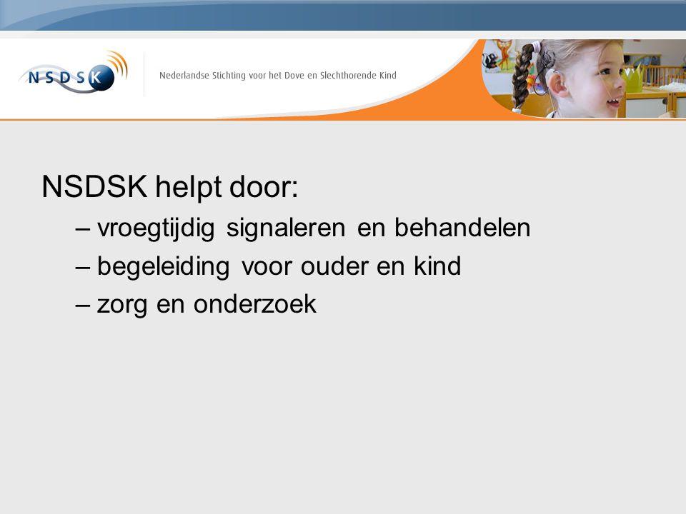 NSDSK helpt door: –vroegtijdig signaleren en behandelen –begeleiding voor ouder en kind –zorg en onderzoek