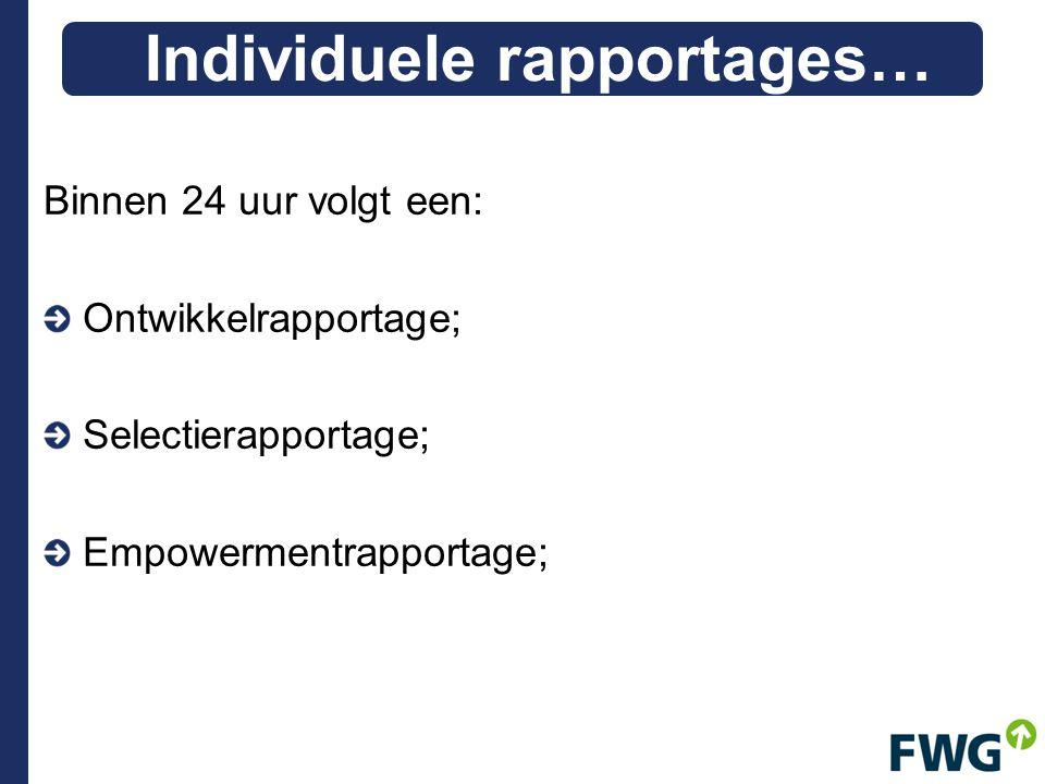 Binnen 24 uur volgt een: Ontwikkelrapportage; Selectierapportage; Empowermentrapportage; Individuele rapportages…