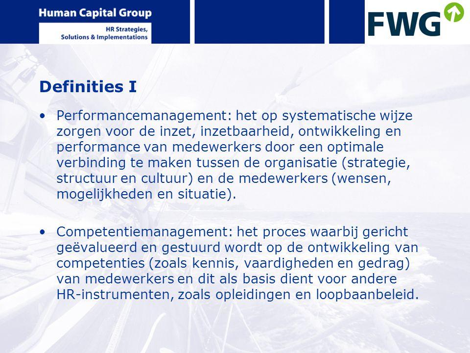 Definities I Performancemanagement: het op systematische wijze zorgen voor de inzet, inzetbaarheid, ontwikkeling en performance van medewerkers door e