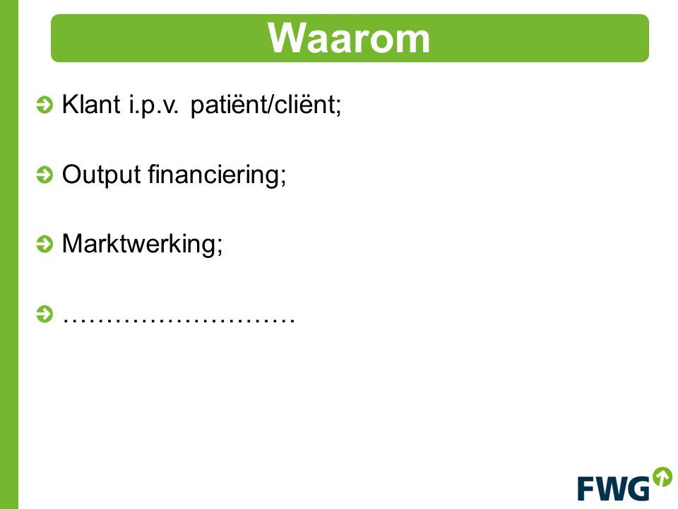 Klant i.p.v. patiënt/cliënt; Output financiering; Marktwerking; ……………………… Waarom