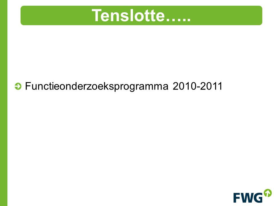 Functieonderzoeksprogramma 2010-2011 Tenslotte…..