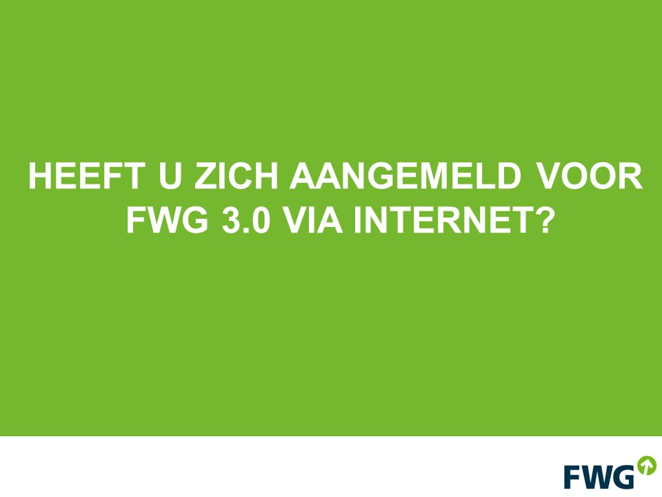 HEEFT U ZICH AANGEMELD VOOR FWG 3.0 VIA INTERNET?