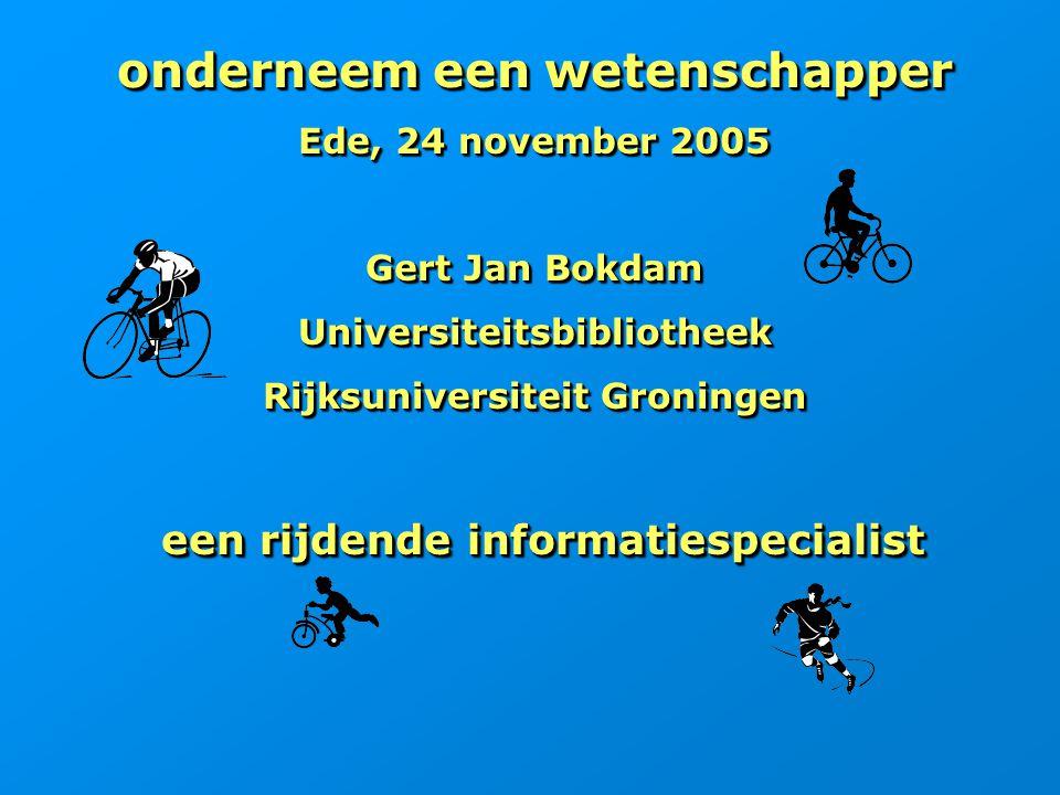 onderneem een wetenschapper Ede, 24 november 2005 Gert Jan Bokdam Universiteitsbibliotheek Rijksuniversiteit Groningen een rijdende informatiespeciali
