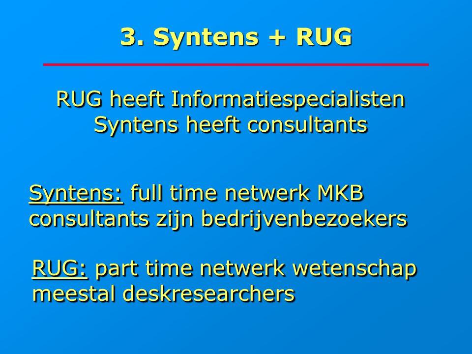 3. Syntens + RUG RUG heeft Informatiespecialisten Syntens heeft consultants RUG heeft Informatiespecialisten Syntens heeft consultants Syntens: full t