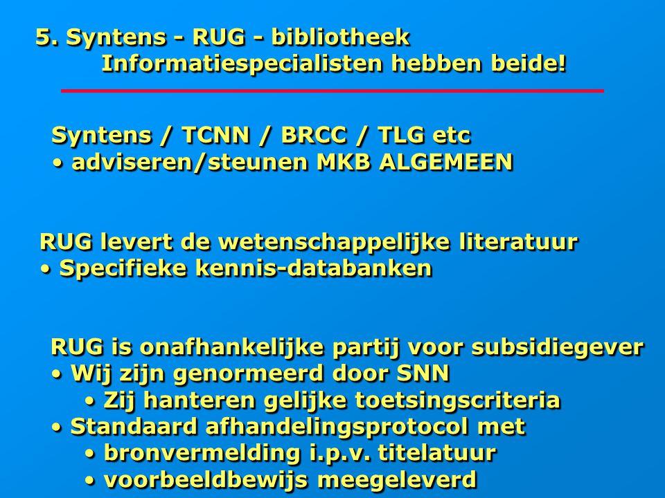 Syntens / TCNN / BRCC / TLG etc adviseren/steunen MKB ALGEMEEN adviseren/steunen MKB ALGEMEEN Syntens / TCNN / BRCC / TLG etc adviseren/steunen MKB AL
