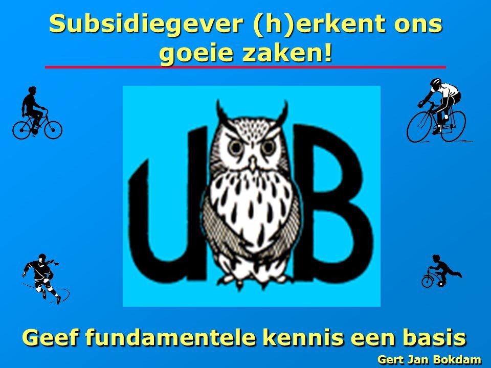Subsidiegever (h)erkent ons goeie zaken! Geef fundamentele kennis een basis Gert Jan Bokdam