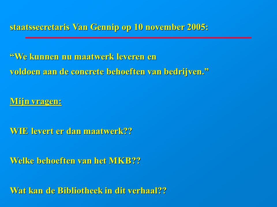 """staatssecretaris Van Gennip op 10 november 2005: """"We kunnen nu maatwerk leveren en voldoen aan de concrete behoeften van bedrijven."""" Mijn vragen: WIE"""