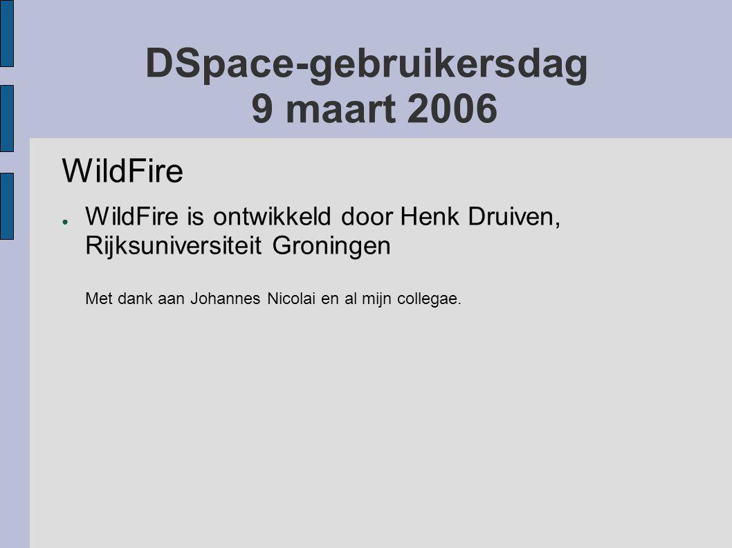 DSpace-gebruikersdag 9 maart 2006 WildFire ● WildFire is ontwikkeld door Henk Druiven, Rijksuniversiteit Groningen Met dank aan Johannes Nicolai en al