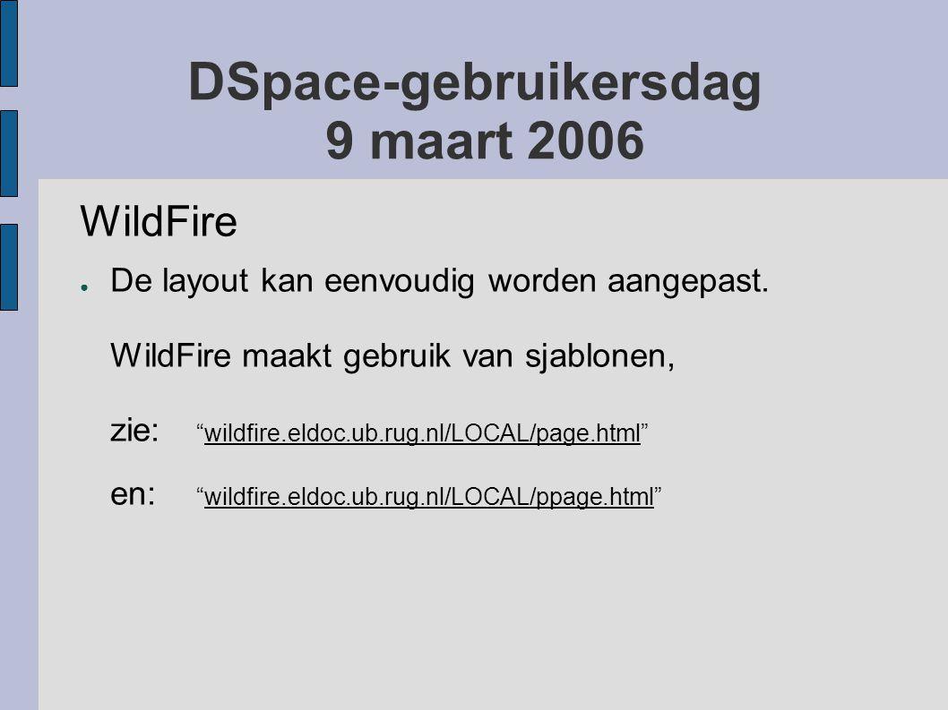 """DSpace-gebruikersdag 9 maart 2006 WildFire ● De layout kan eenvoudig worden aangepast. WildFire maakt gebruik van sjablonen, zie: """"wildfire.eldoc.ub.r"""