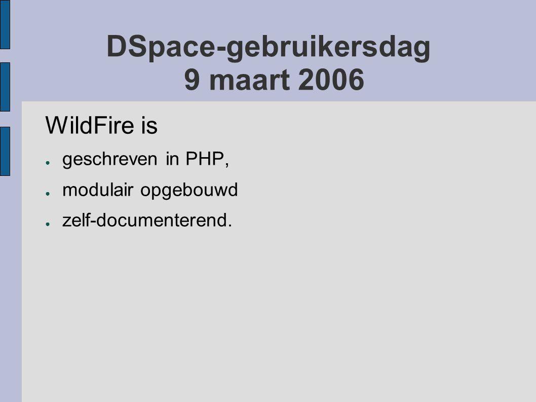 DSpace-gebruikersdag 9 maart 2006 WildFire is ● geschreven in PHP, ● modulair opgebouwd ● zelf-documenterend.