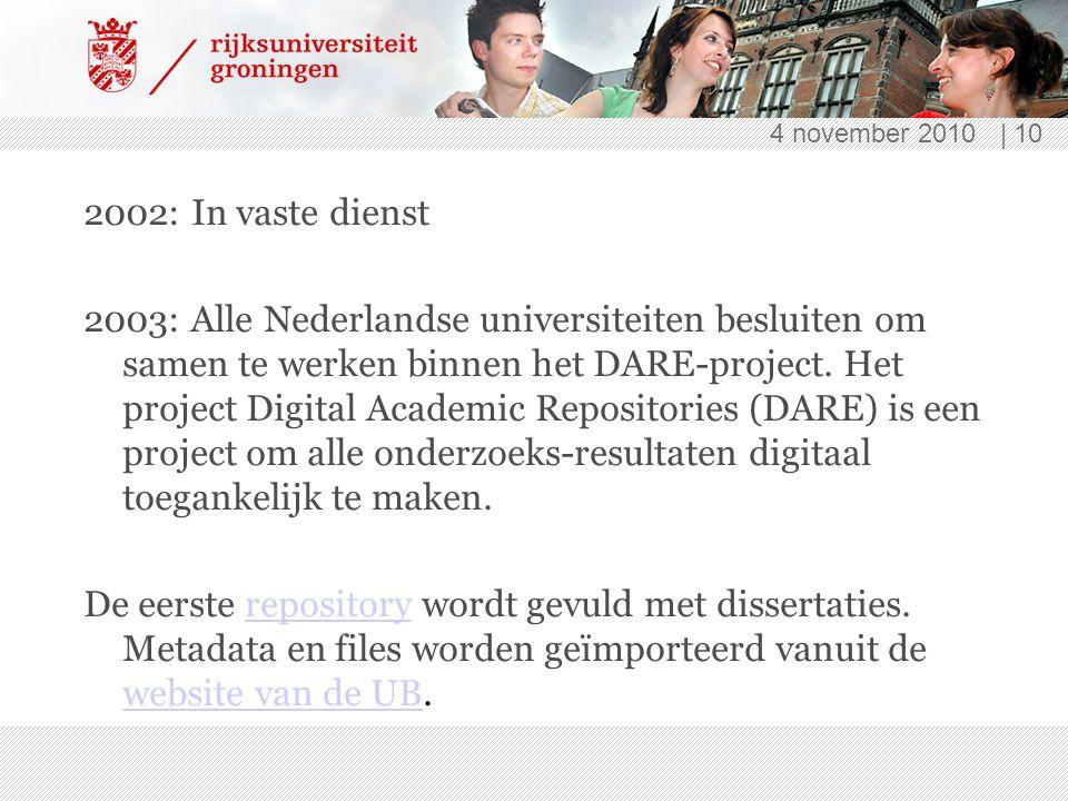 4 november 2010 | 10 2002: In vaste dienst 2003: Alle Nederlandse universiteiten besluiten om samen te werken binnen het DARE-project.