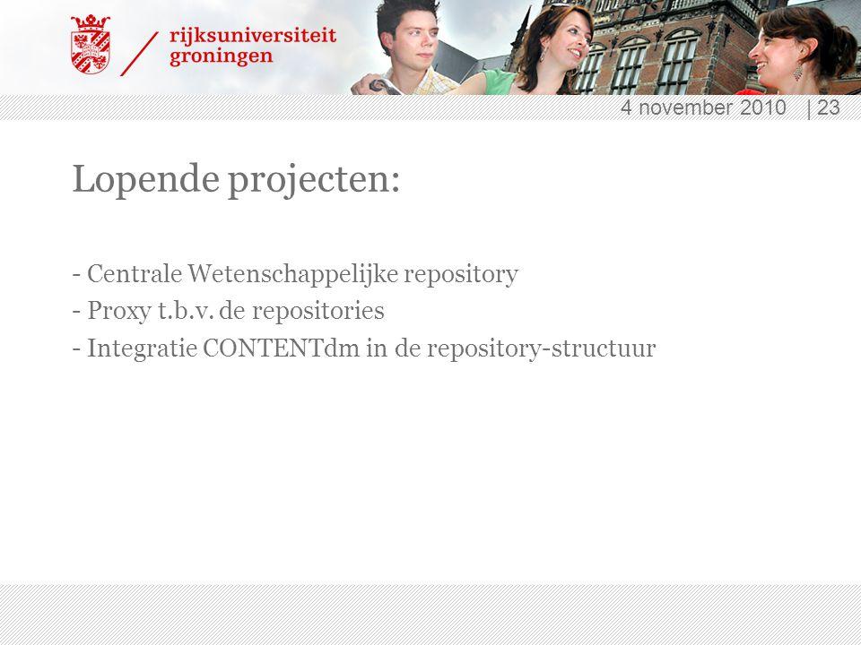 4 november 2010 | 23 Lopende projecten: - Centrale Wetenschappelijke repository - Proxy t.b.v.