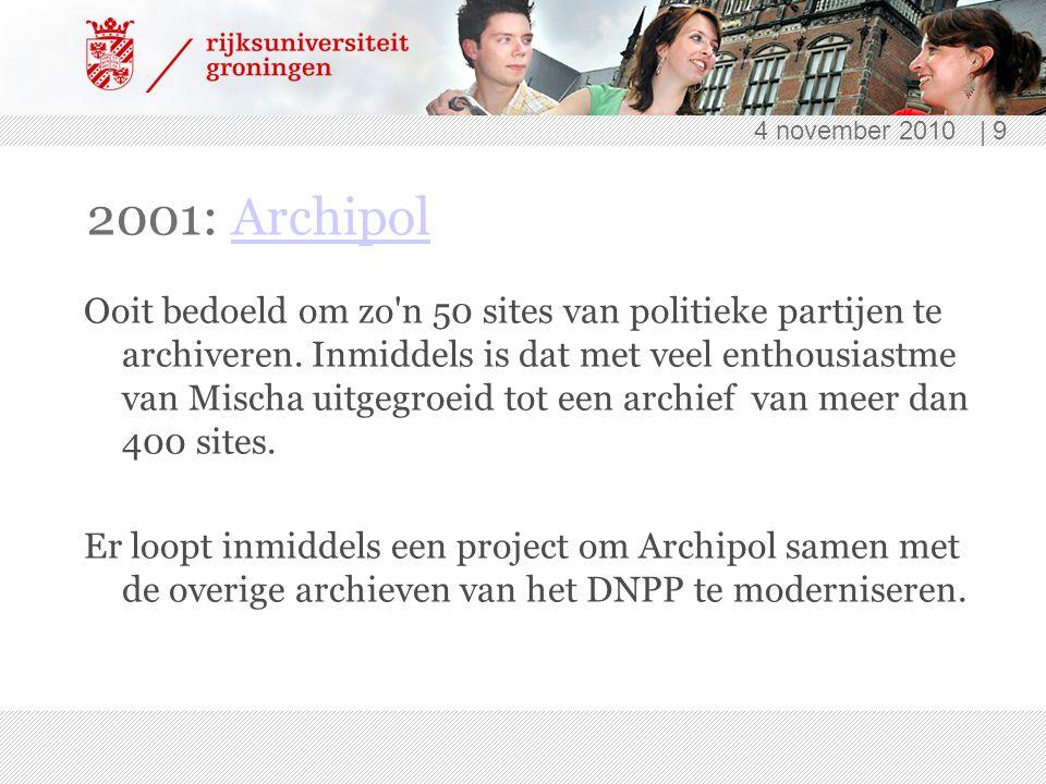 4 november 2010 | 9 2001: ArchipolArchipol Ooit bedoeld om zo n 50 sites van politieke partijen te archiveren.